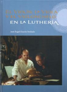 el violín, la viola y el chelo en la luthería - J.A. Chacón
